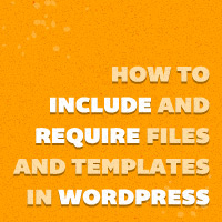 How to Include and Require Files and Templates in WordPress