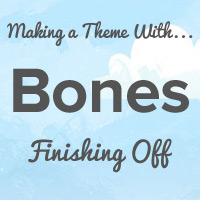 Making a Theme With Bones: Finishing Off