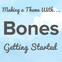 Making a Theme With Bones: Getting Started