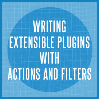 Writing Extensible Plugins With Actions and Filters