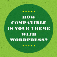 How Compatible Is Your Theme With WordPress?