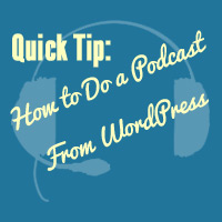 Quick Tip: How to Do a Podcast From WordPress