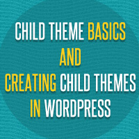 Child Themes Basics and Creating Child Themes in WordPress
