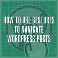 Quick Tip: How To Use Gestures To Navigate WordPress Posts