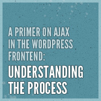 A Primer on Ajax in the WordPress Frontend: Understanding the Process