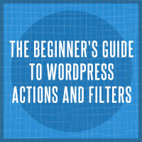 The Beginner's Guide to WordPress Actions and Filters