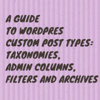 A Guide to WordPress Custom Post Types: Taxonomies, Admin Columns, Filters and Archives