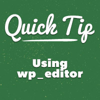 Quick Tip: Using wp_editor