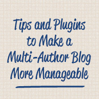 Tips and Plugins to Make a Multi-Author Blog More Manageable
