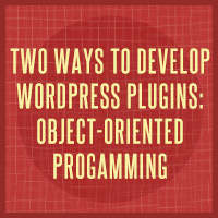 Two Ways to Develop WordPress Plugins: Object-Oriented Programming