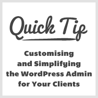 Quick Tip: Customising and Simplifying the WordPress Admin for Your Clients