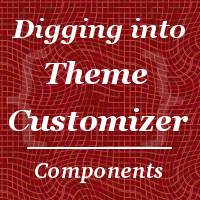 Digging Into the Theme Customizer: Components