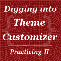 Digging Into the Theme Customizer: Practicing II