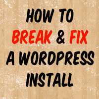 How to Break a WordPress Install (And Fix It Again)