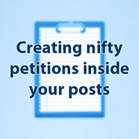 Creating Nifty Petitions Inside Your Posts