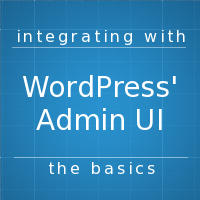 Integrating With WordPress' UI: The Basics