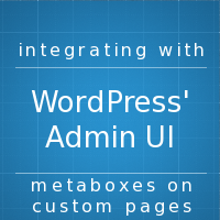 Integrating With WordPress' UI: Meta Boxes on Custom Pages