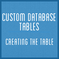 Custom Database Tables: Creating the Table