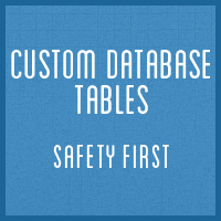 Custom Database Tables: Safety First