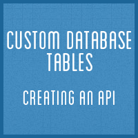 Custom Database Tables: Creating an API