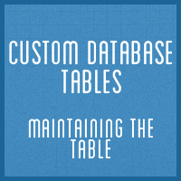 Custom Database Tables: Maintaining the Database