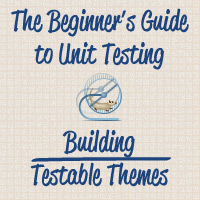 The Beginner's Guide to Unit Testing: Building Testable Themes