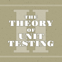 The Theory of Unit Testing, Part 2