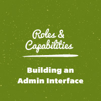 WordPress Roles and Capabilities: Building an Admin Interface