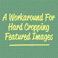 Quick Tip: A Workaround for Hard Cropping Featured Images