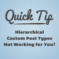 Quick Tip: Hierarchical Custom Post Types Not Working for You?