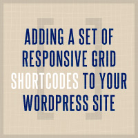 Adding a Set of Responsive Grid Shortcodes to Your WordPress Site