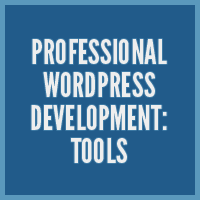 Professional WordPress Development: Tools