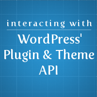 Interacting with WordPress' Plug-in & Theme API